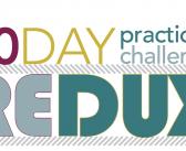 30 Day Practice Challenge Redux